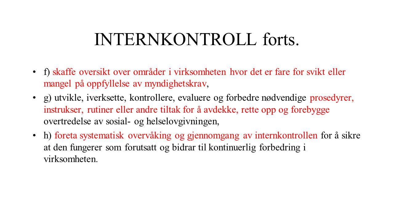 INTERNKONTROLL forts. f) skaffe oversikt over områder i virksomheten hvor det er fare for svikt eller mangel på oppfyllelse av myndighetskrav, g) utvi