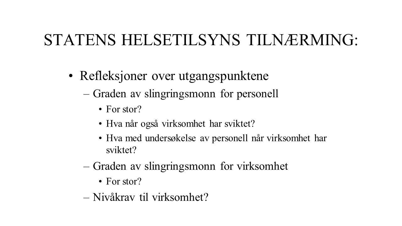 STATENS HELSETILSYNS TILNÆRMING: Refleksjoner over utgangspunktene –Graden av slingringsmonn for personell For stor.