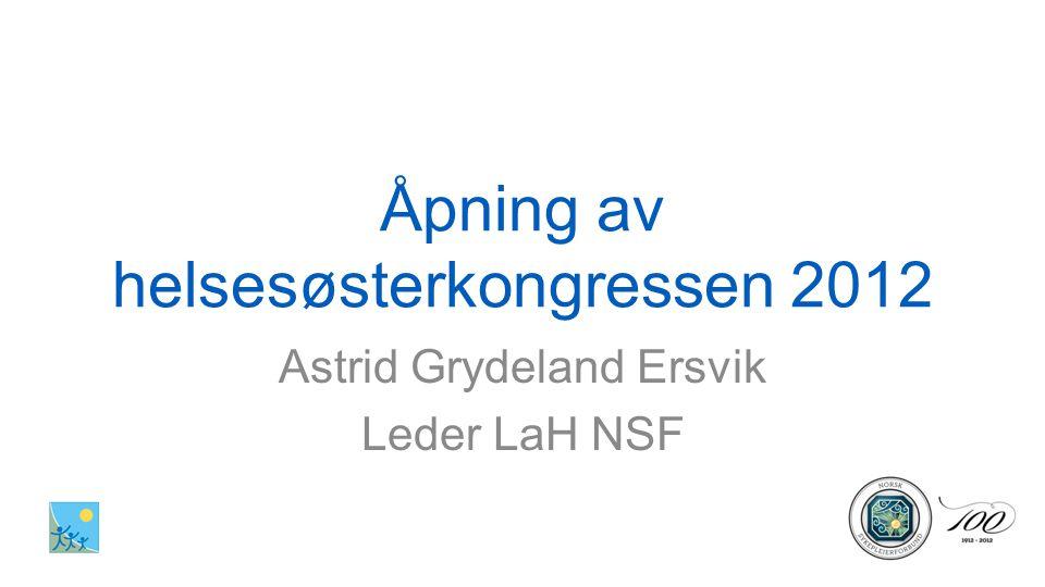 Åpning av helsesøsterkongressen 2012 Astrid Grydeland Ersvik Leder LaH NSF