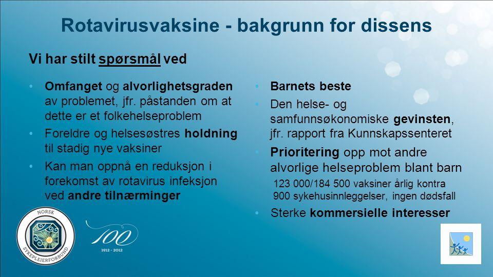 Rotavirusvaksine - bakgrunn for dissens Vi har stilt spørsmål ved Omfanget og alvorlighetsgraden av problemet, jfr.