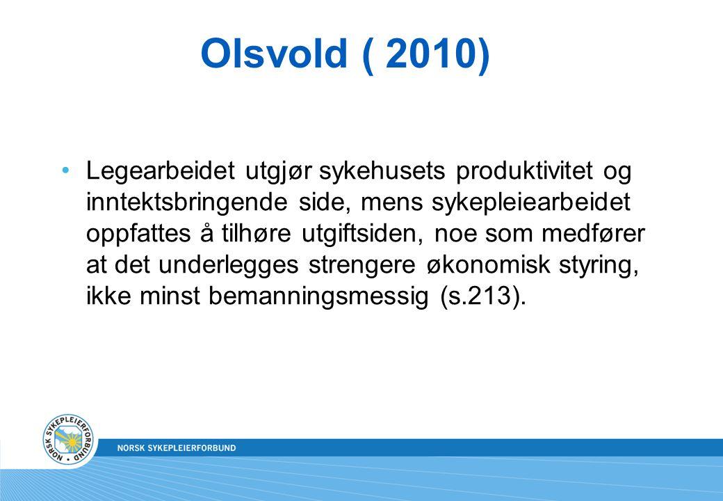 Olsvold ( 2010) Legearbeidet utgjør sykehusets produktivitet og inntektsbringende side, mens sykepleiearbeidet oppfattes å tilhøre utgiftsiden, noe so