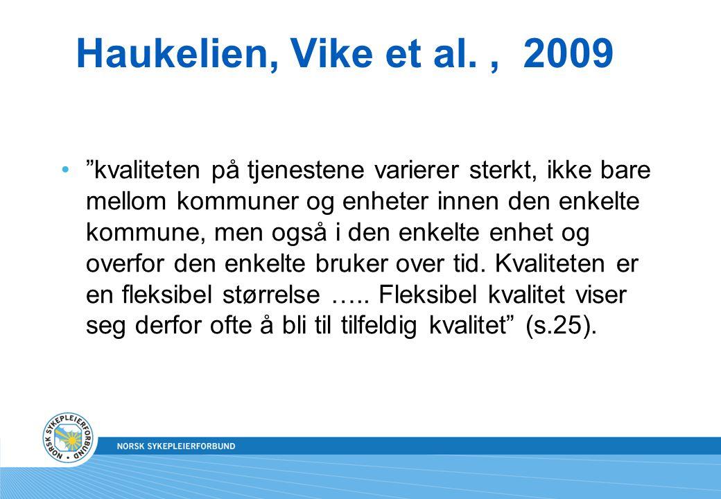 """Haukelien, Vike et al., 2009 """"kvaliteten på tjenestene varierer sterkt, ikke bare mellom kommuner og enheter innen den enkelte kommune, men også i den"""