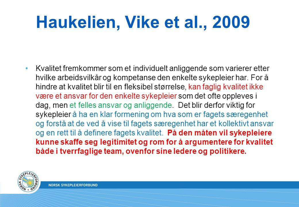 Haukelien, Vike et al., 2009 Kvalitet fremkommer som et individuelt anliggende som varierer etter hvilke arbeidsvilkår og kompetanse den enkelte sykep