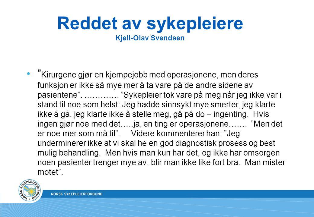 """Reddet av sykepleiere Kjell-Olav Svendsen """" Kirurgene gjør en kjempejobb med operasjonene, men deres funksjon er ikke så mye mer å ta vare på de andre"""