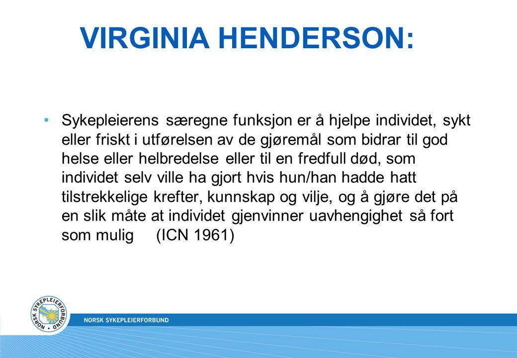 VIRGINIA HENDERSON: Sykepleierens særegne funksjon er å hjelpe individet, sykt eller friskt i utførelsen av de gjøremål som bidrar til god helse eller