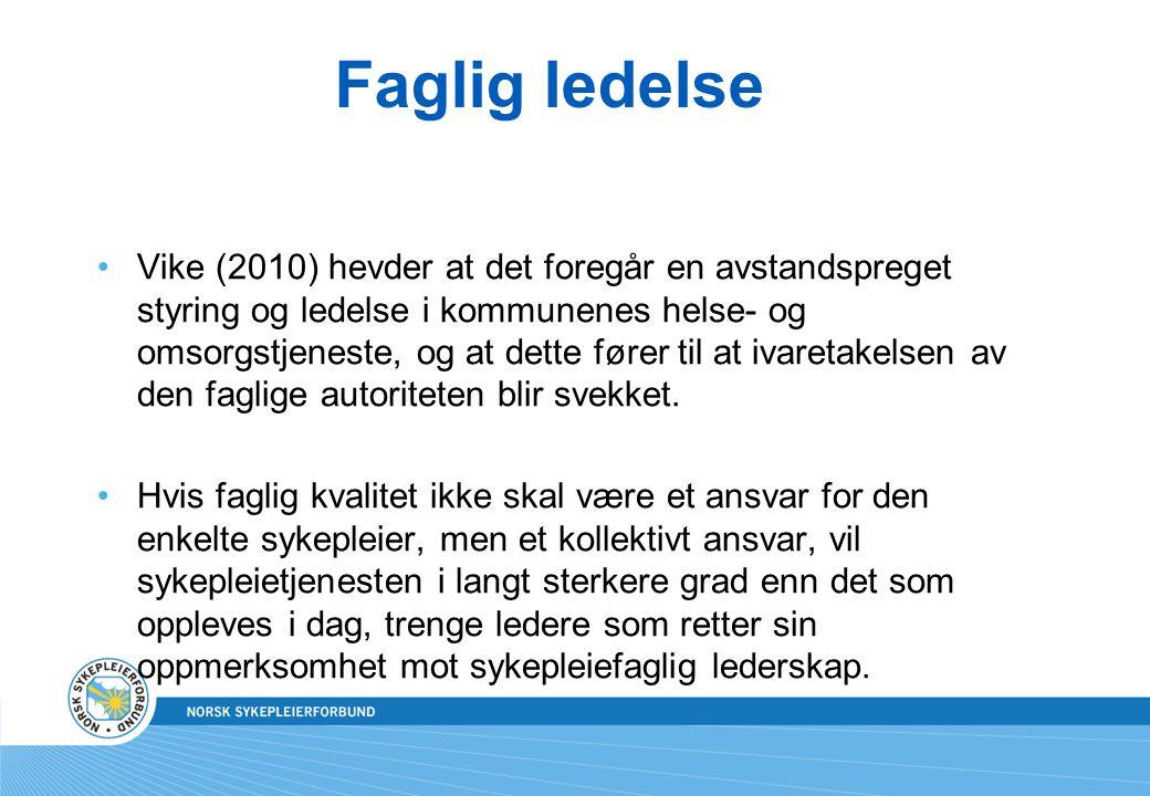 Faglig ledelse Vike (2010) hevder at det foregår en avstandspreget styring og ledelse i kommunenes helse- og omsorgstjeneste, og at dette fører til at
