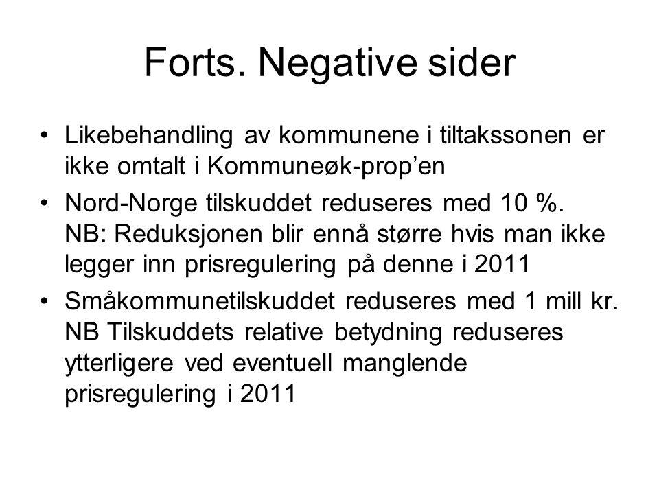 Forts. Negative sider Likebehandling av kommunene i tiltakssonen er ikke omtalt i Kommuneøk-prop'en Nord-Norge tilskuddet reduseres med 10 %. NB: Redu