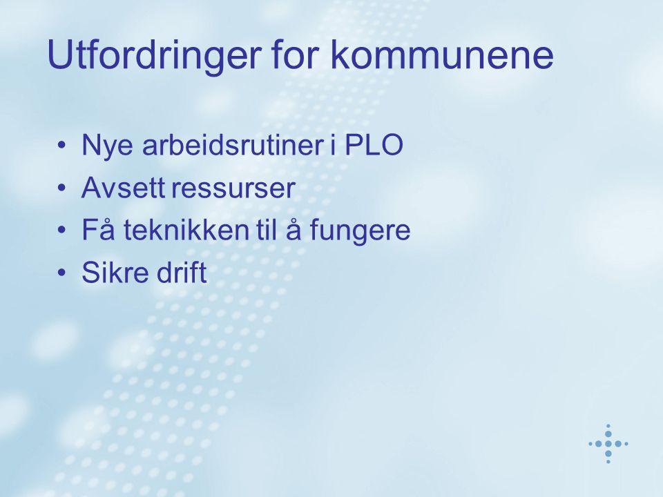 Utfordringer for kommunene Nye arbeidsrutiner i PLO Avsett ressurser Få teknikken til å fungere Sikre drift