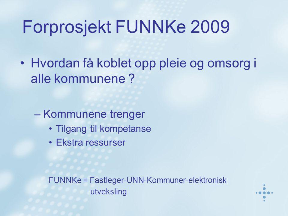 Forprosjekt FUNNKe 2009 Hvordan få koblet opp pleie og omsorg i alle kommunene .