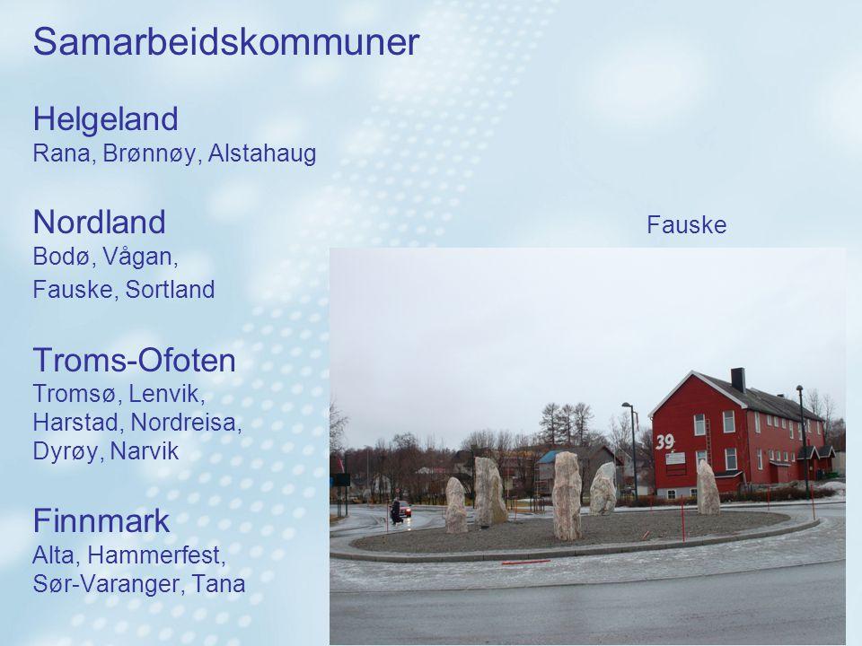 Samarbeidskommuner Helgeland Rana, Brønnøy, Alstahaug Nordland Fauske Bodø, Vågan, Fauske, Sortland Troms-Ofoten Tromsø, Lenvik, Harstad, Nordreisa, Dyrøy, Narvik Finnmark Alta, Hammerfest, Sør-Varanger, Tana