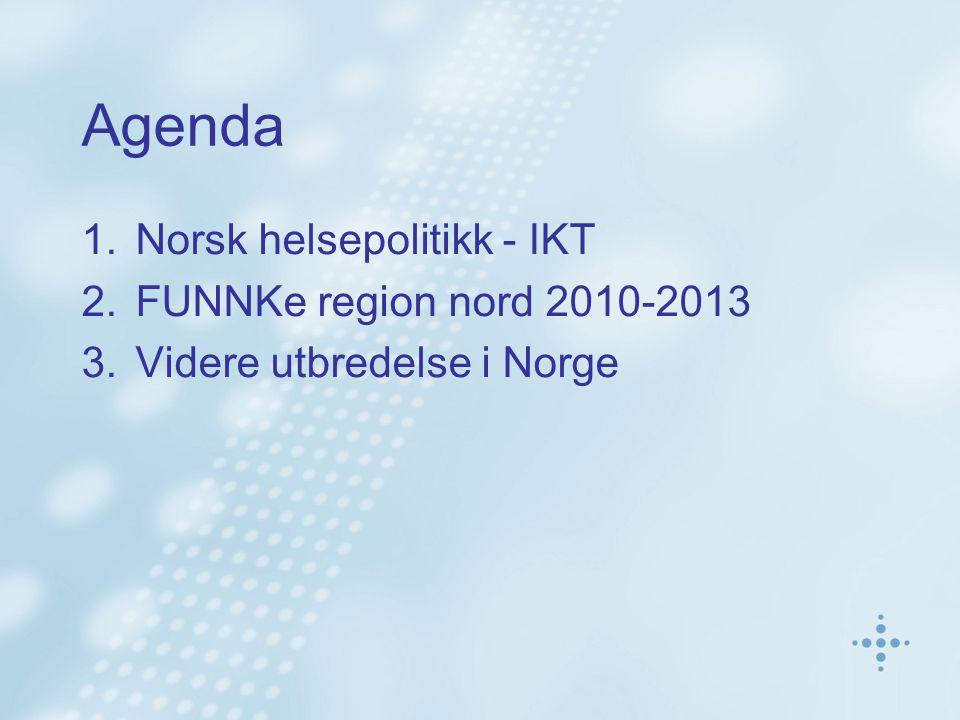 Agenda 1.Norsk helsepolitikk - IKT 2.FUNNKe region nord 2010-2013 3.Videre utbredelse i Norge