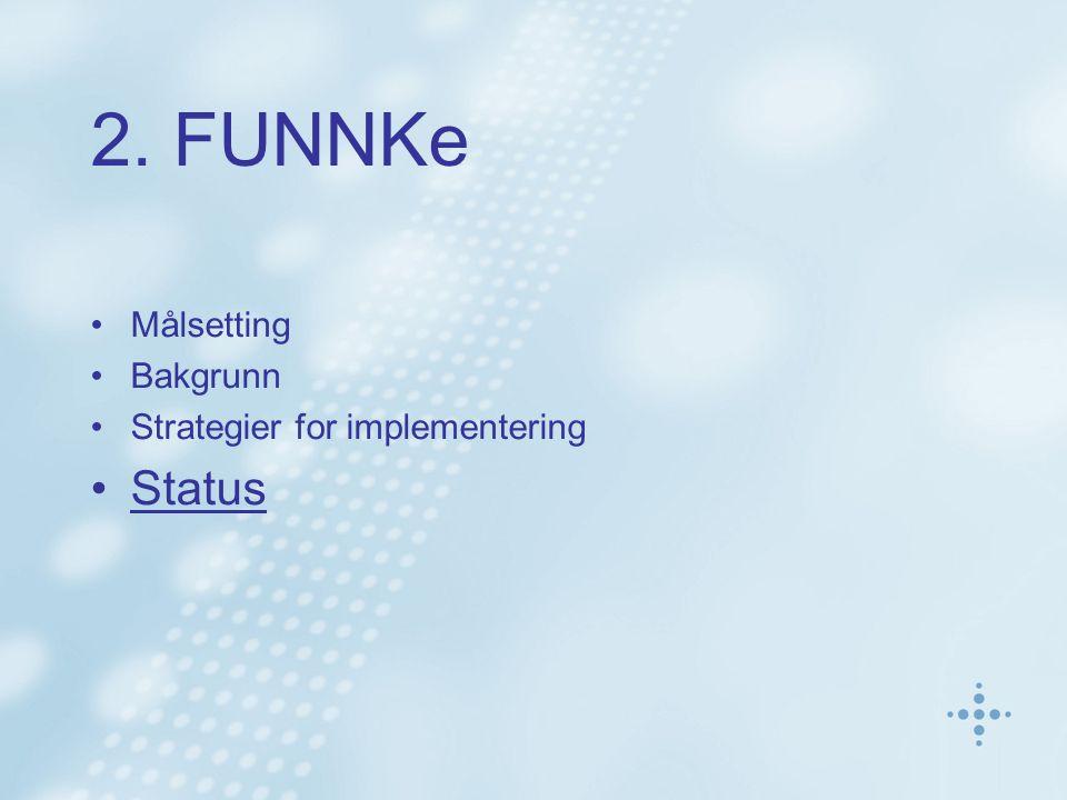 2. FUNNKe Målsetting Bakgrunn Strategier for implementering Status