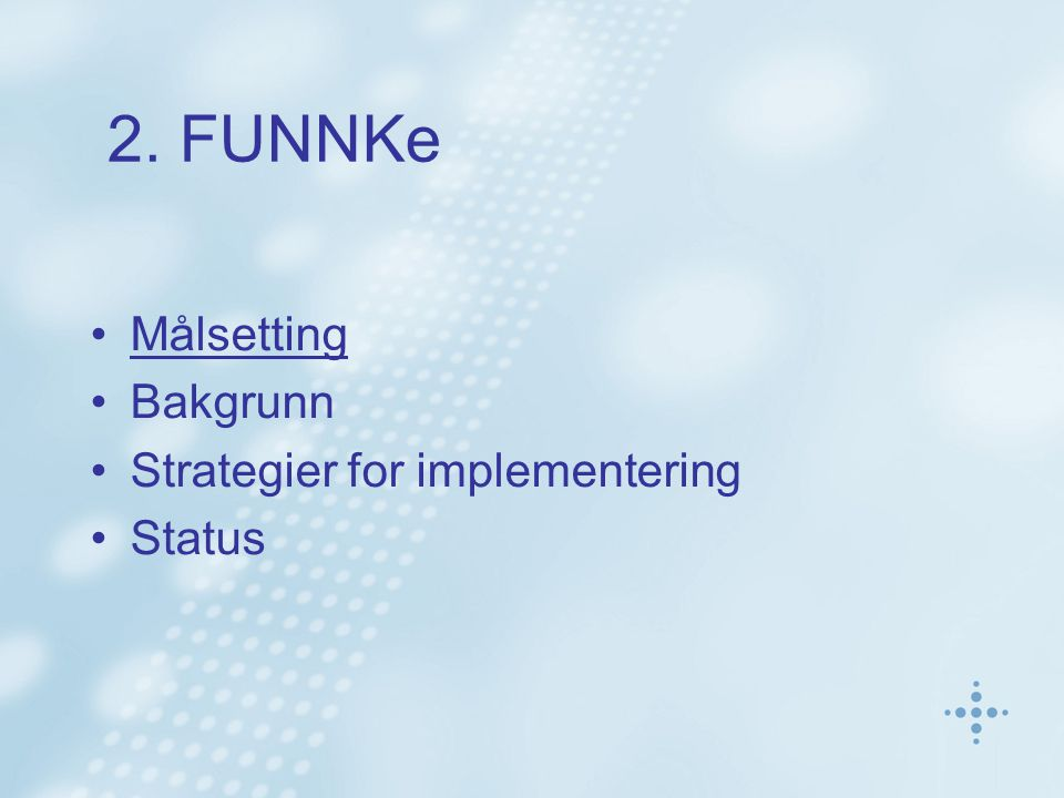 2. FUNNKe Målsetting Bakgrunn Strategier for implementering Status