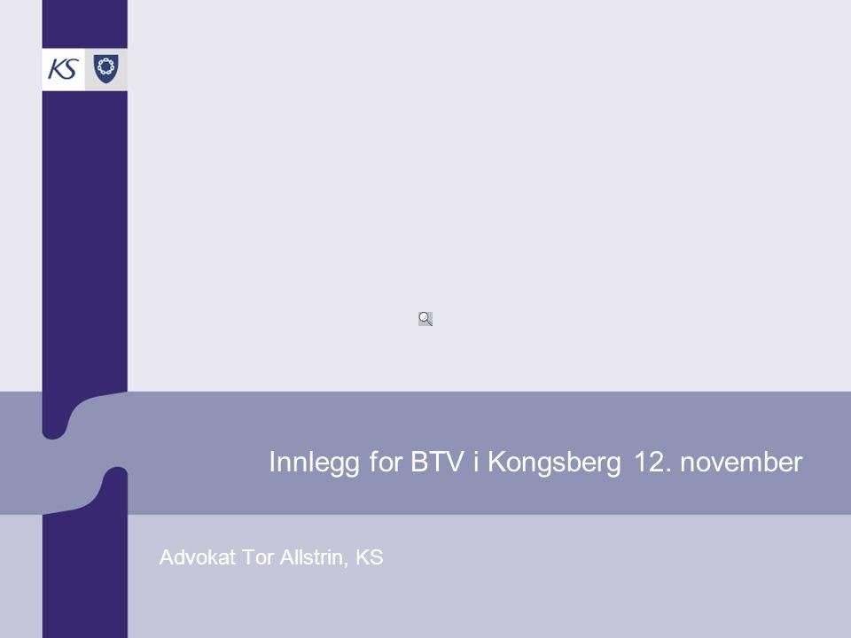 Innlegg for BTV i Kongsberg 12. november Advokat Tor Allstrin, KS