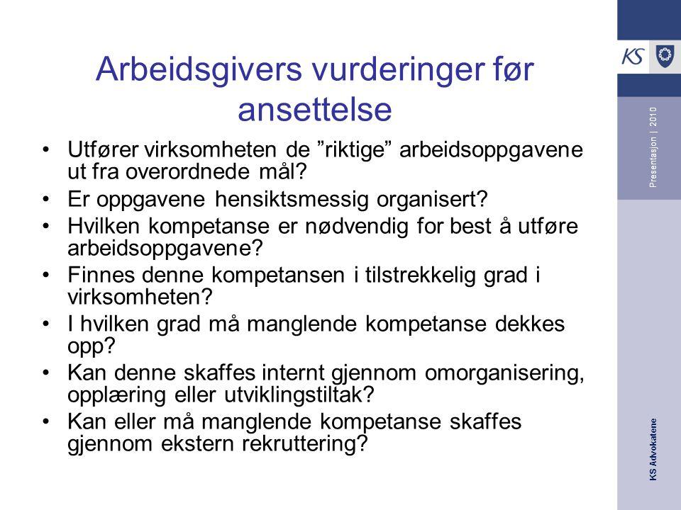 KS Advokatene Presentasjon | 2010 Kompetanse til oppretting av stillinger Kommunestyret og fylkestinget har myndighet til å opprette stillinger, jf.