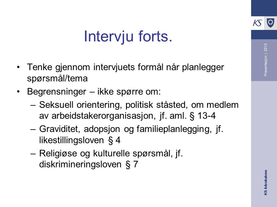 KS Advokatene Presentasjon | 2010 Intervju Ikke rettslig krav om intervju Virksomheter som følger forvaltningsloven er etter fvl.