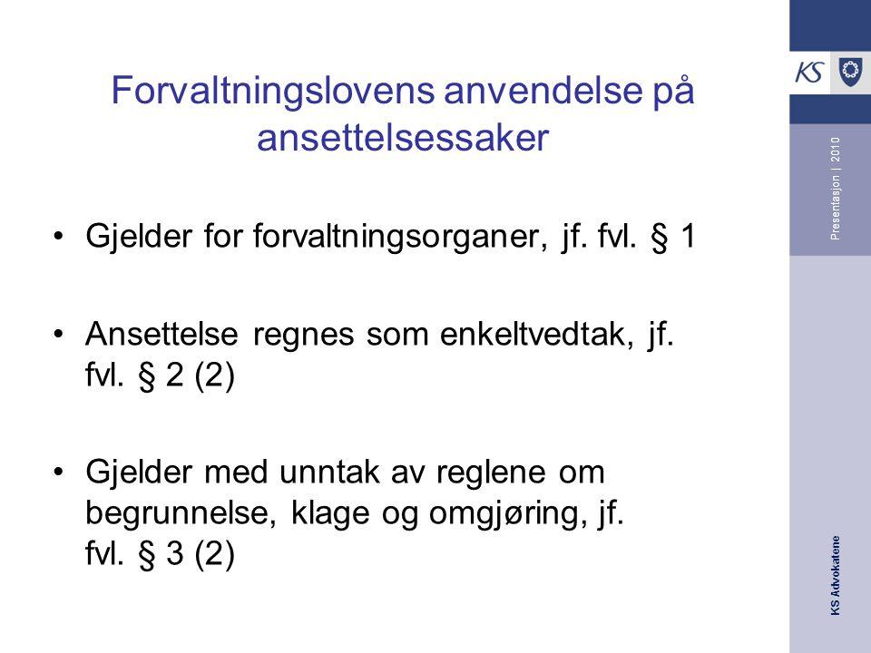 KS Advokatene Presentasjon | 2010 Forvaltningslovens anvendelse på ansettelsessaker Gjelder for forvaltningsorganer, jf.