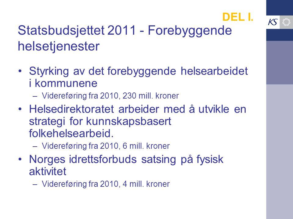 Statsbudsjettet 2011 - Forebyggende helsetjenester Styrking av det forebyggende helsearbeidet i kommunene –Videreføring fra 2010, 230 mill.