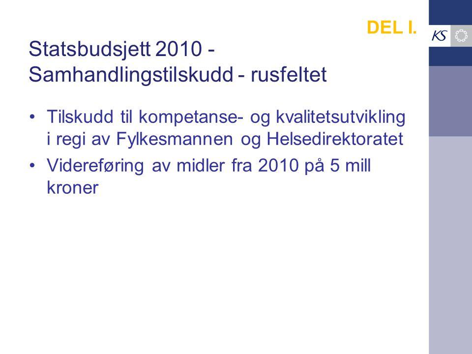 Statsbudsjett 2010 - Samhandlingstilskudd - rusfeltet Tilskudd til kompetanse- og kvalitetsutvikling i regi av Fylkesmannen og Helsedirektoratet Videreføring av midler fra 2010 på 5 mill kroner DEL I.