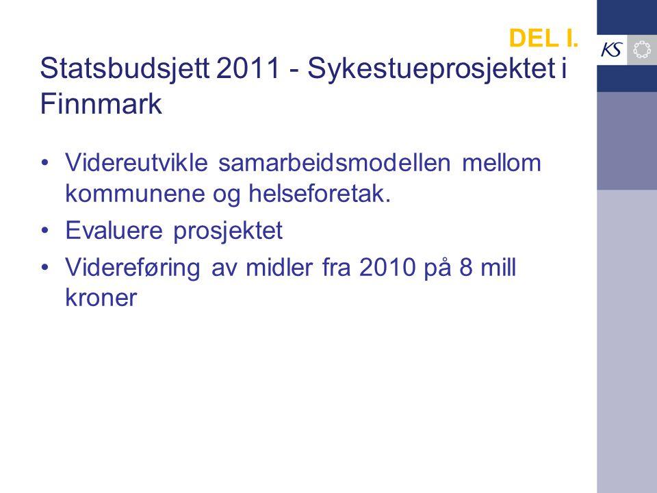 Statsbudsjett 2011 - Sykestueprosjektet i Finnmark Videreutvikle samarbeidsmodellen mellom kommunene og helseforetak.
