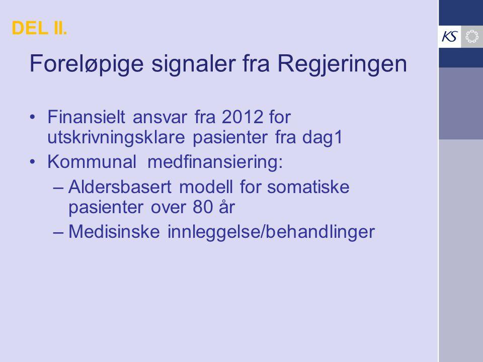 Foreløpige signaler fra Regjeringen Finansielt ansvar fra 2012 for utskrivningsklare pasienter fra dag1 Kommunal medfinansiering: –Aldersbasert modell for somatiske pasienter over 80 år –Medisinske innleggelse/behandlinger DEL II.