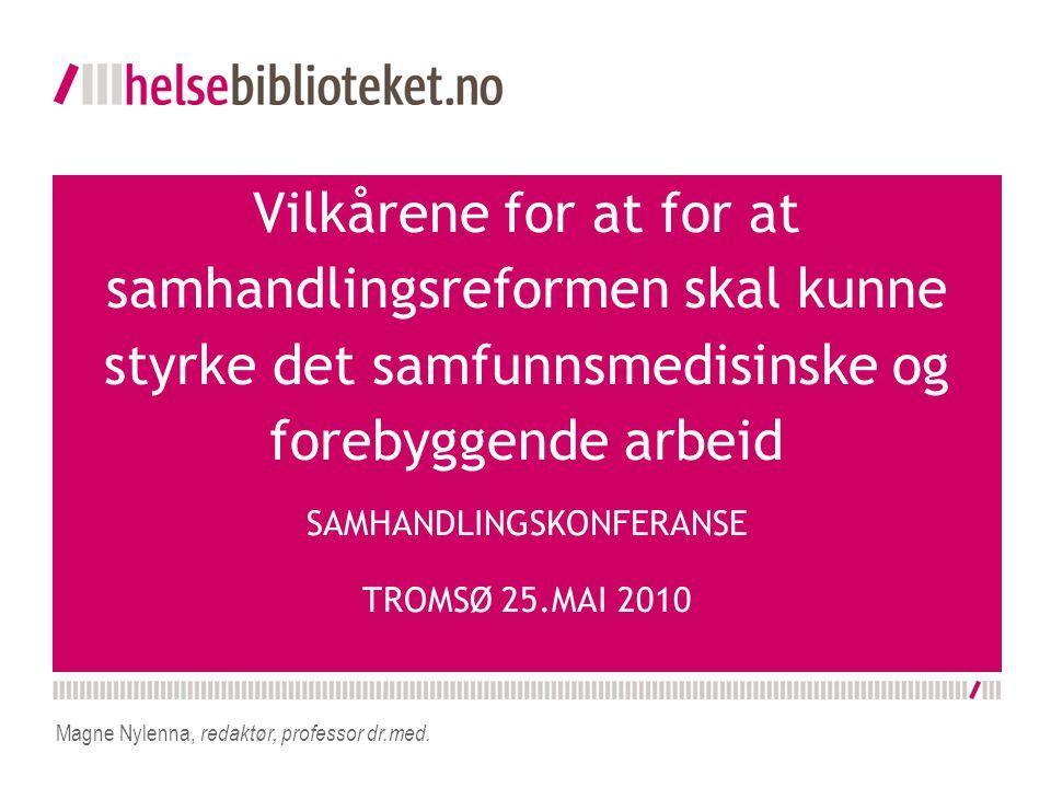 Vilkårene for at for at samhandlingsreformen skal kunne styrke det samfunnsmedisinske og forebyggende arbeid SAMHANDLINGSKONFERANSE TROMSØ 25.MAI 2010