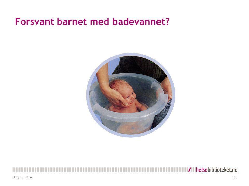 Forsvant barnet med badevannet? July 9, 201433