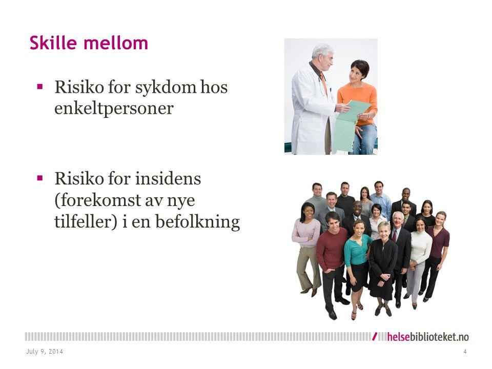 Skille mellom  Risiko for sykdom hos enkeltpersoner July 9, 20144  Risiko for insidens (forekomst av nye tilfeller) i en befolkning