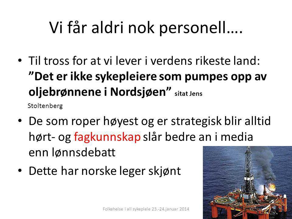 """Vi får aldri nok personell…. Til tross for at vi lever i verdens rikeste land: """"Det er ikke sykepleiere som pumpes opp av oljebrønnene i Nordsjøen"""" si"""