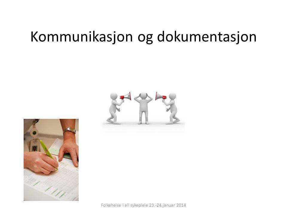 Kommunikasjon og dokumentasjon Folkehelse i all sykepleie 23.-24.januar 2014