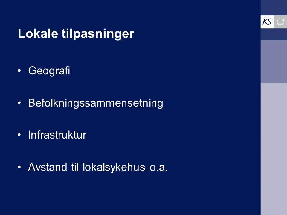 Lokale tilpasninger Geografi Befolkningssammensetning Infrastruktur Avstand til lokalsykehus o.a.