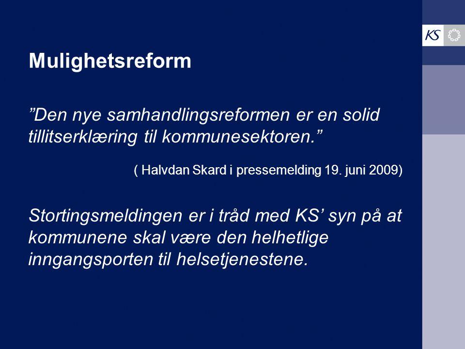 Mulighetsreform Den nye samhandlingsreformen er en solid tillitserklæring til kommunesektoren. ( Halvdan Skard i pressemelding 19.