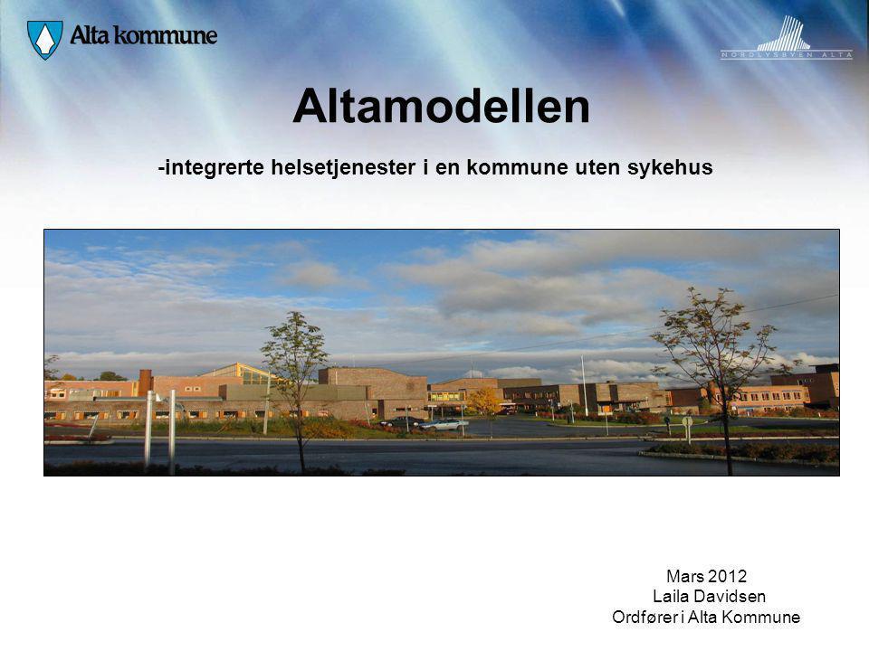 Altamodellen -integrerte helsetjenester i en kommune uten sykehus Mars 2012 Laila Davidsen Ordfører i Alta Kommune