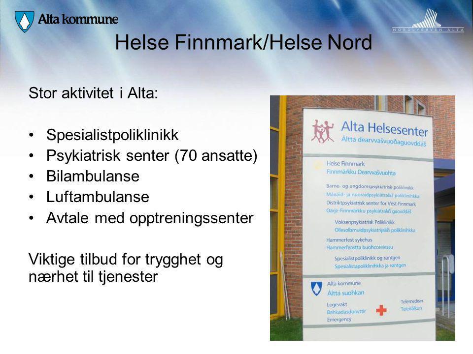 Helse Finnmark/Helse Nord Stor aktivitet i Alta: Spesialistpoliklinikk Psykiatrisk senter (70 ansatte) Bilambulanse Luftambulanse Avtale med opptrenin