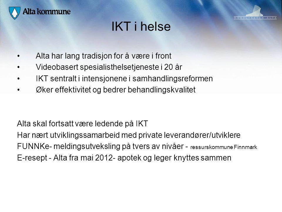 IKT i helse Alta har lang tradisjon for å være i front Videobasert spesialisthelsetjeneste i 20 år IKT sentralt i intensjonene i samhandlingsreformen