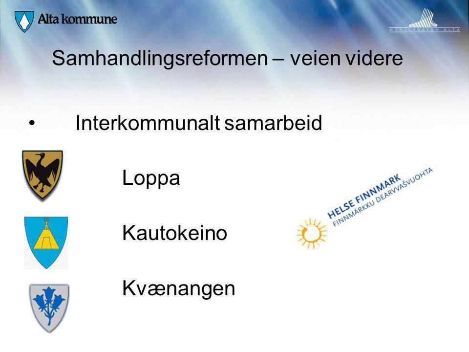 Samhandlingsreformen – veien videre Interkommunalt samarbeid Loppa Kautokeino Kvænangen