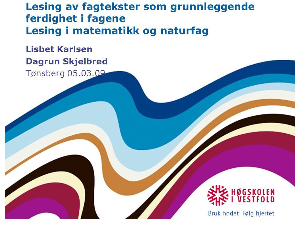 Lesing av fagtekster som grunnleggende ferdighet i fagene Lesing i matematikk og naturfag Lisbet Karlsen Dagrun Skjelbred Tønsberg 05.03.09