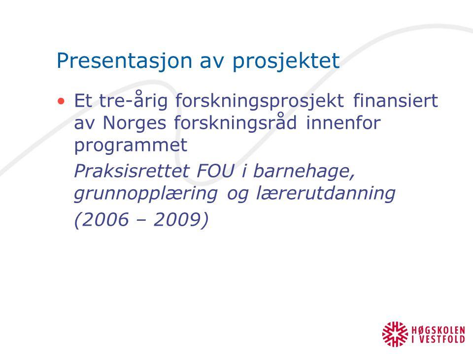 Presentasjon av prosjektet Et tre-årig forskningsprosjekt finansiert av Norges forskningsråd innenfor programmet Praksisrettet FOU i barnehage, grunnopplæring og lærerutdanning (2006 – 2009)
