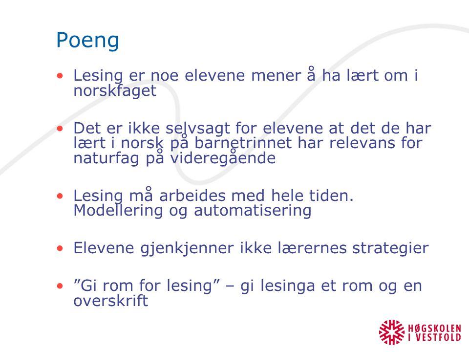 Poeng Lesing er noe elevene mener å ha lært om i norskfaget Det er ikke selvsagt for elevene at det de har lært i norsk på barnetrinnet har relevans for naturfag på videregående Lesing må arbeides med hele tiden.