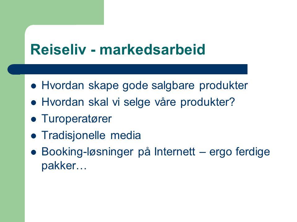 Reiseliv - markedsarbeid Hvordan skape gode salgbare produkter Hvordan skal vi selge våre produkter? Turoperatører Tradisjonelle media Booking-løsning