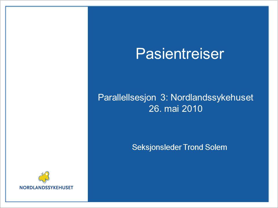 Pasientreiser Seksjonsleder Trond Solem Parallellsesjon 3: Nordlandssykehuset 26. mai 2010