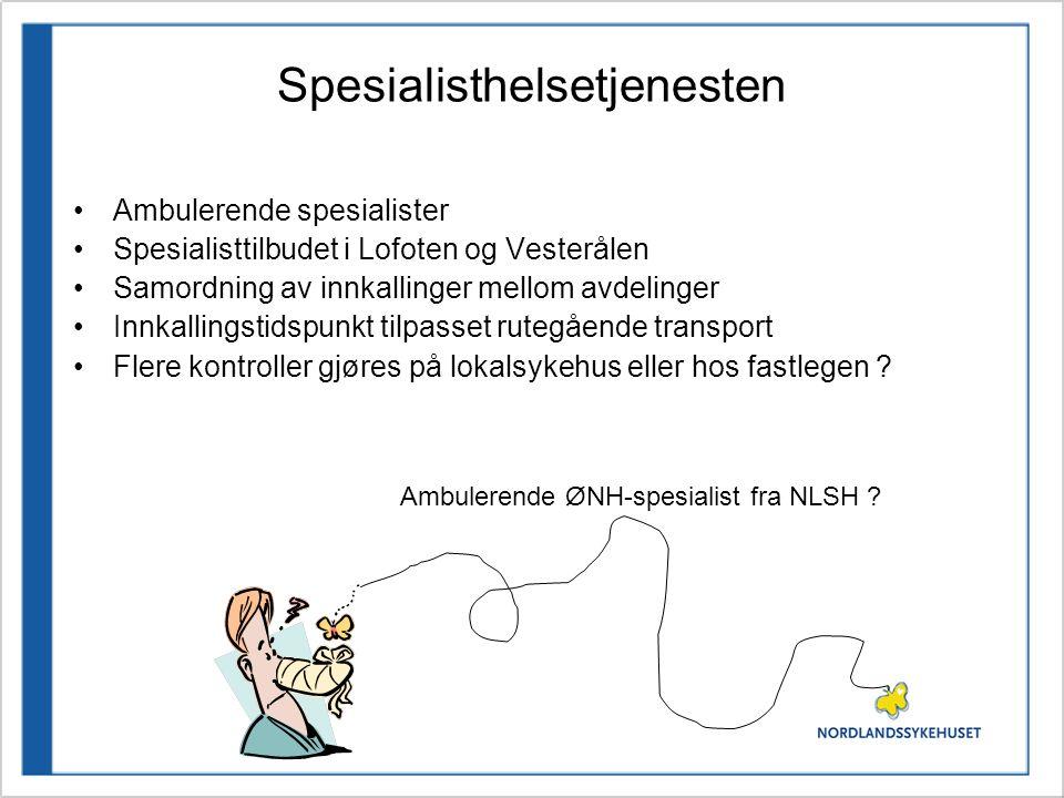 Spesialisthelsetjenesten Ambulerende spesialister Spesialisttilbudet i Lofoten og Vesterålen Samordning av innkallinger mellom avdelinger Innkallingstidspunkt tilpasset rutegående transport Flere kontroller gjøres på lokalsykehus eller hos fastlegen .