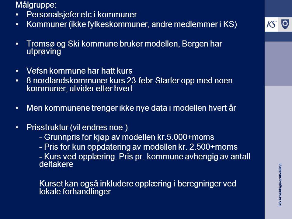 KS Arbeidsgiverutvikling Målgruppe: Personalsjefer etc i kommuner Kommuner (ikke fylkeskommuner, andre medlemmer i KS) Tromsø og Ski kommune bruker mo
