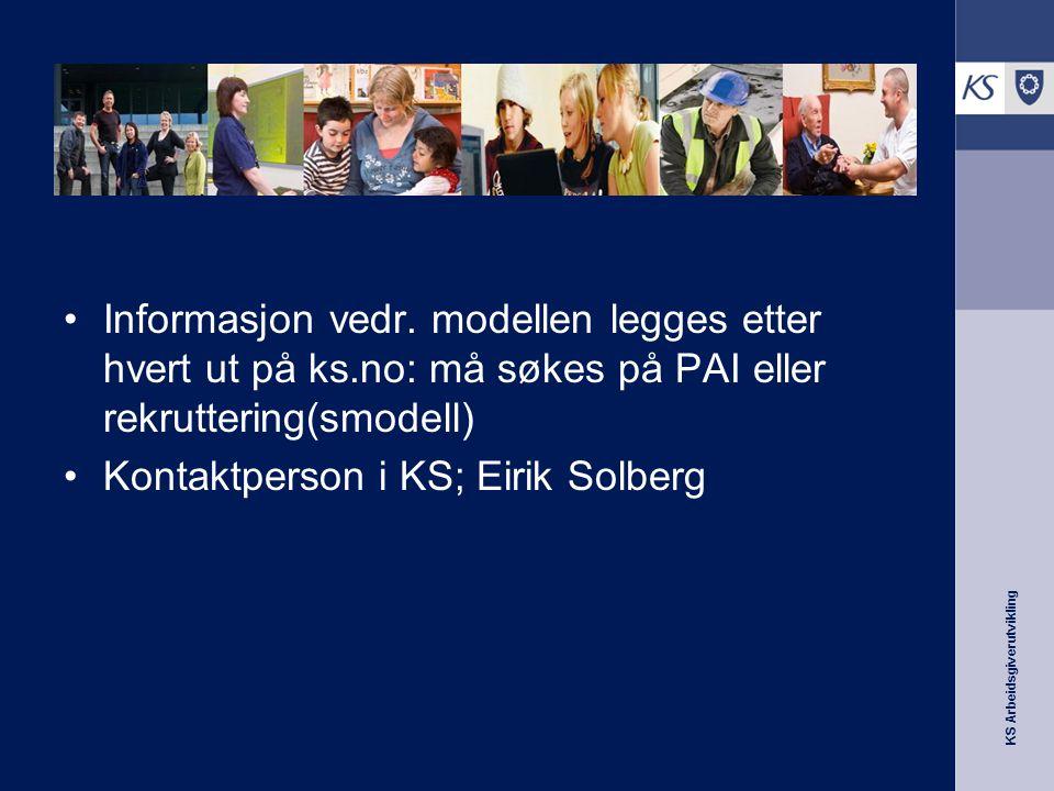 KS Arbeidsgiverutvikling Informasjon om modellen Informasjon vedr. modellen legges etter hvert ut på ks.no: må søkes på PAI eller rekruttering(smodell