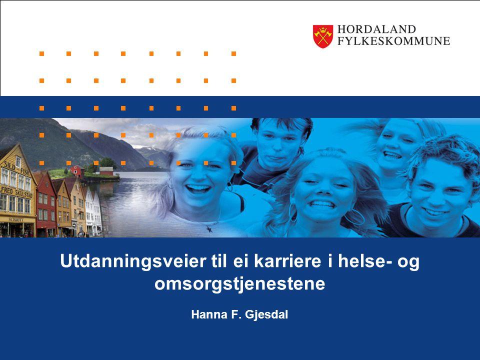 Utdanningsveier til ei karriere i helse- og omsorgstjenestene Hanna F. Gjesdal