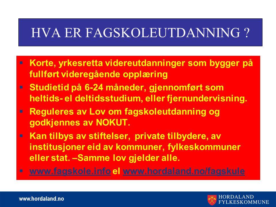www.hordaland.no  Korte, yrkesretta videreutdanninger som bygger på fullført videregående opplæring  Studietid på 6-24 måneder, gjennomført som helt