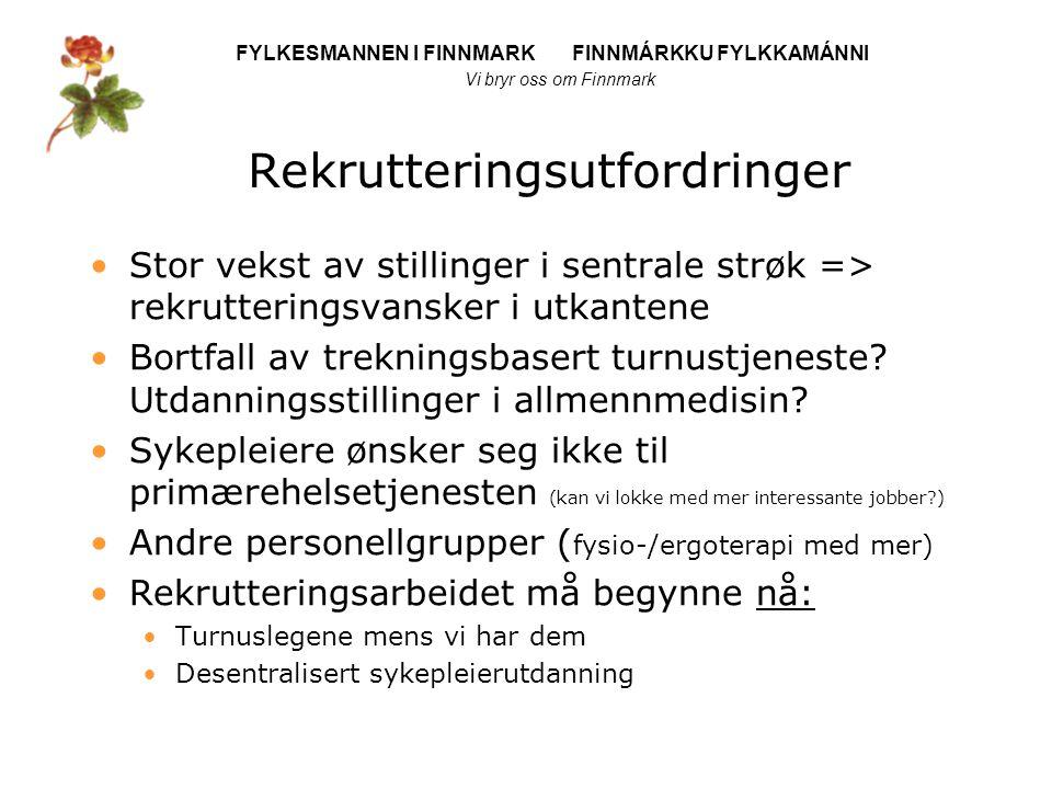 FYLKESMANNEN I FINNMARK FINNMÁRKKU FYLKKAMÁNNI Vi bryr oss om Finnmark Rekrutteringsutfordringer Stor vekst av stillinger i sentrale strøk => rekrutteringsvansker i utkantene Bortfall av trekningsbasert turnustjeneste.