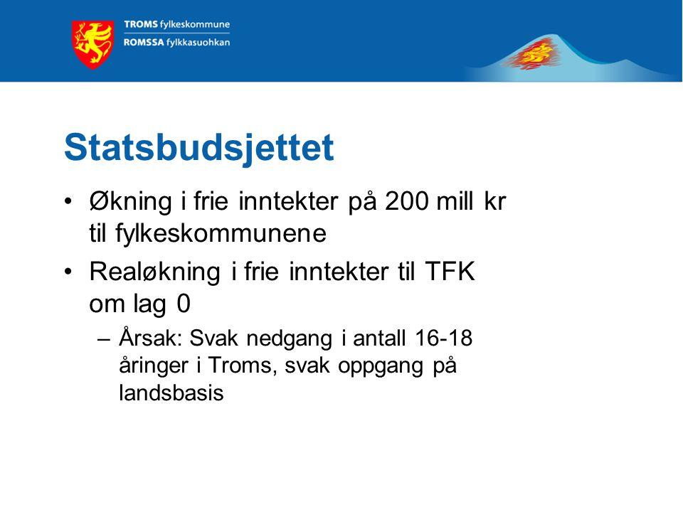 Statsbudsjettet Økning i frie inntekter på 200 mill kr til fylkeskommunene Realøkning i frie inntekter til TFK om lag 0 –Årsak: Svak nedgang i antall 16-18 åringer i Troms, svak oppgang på landsbasis