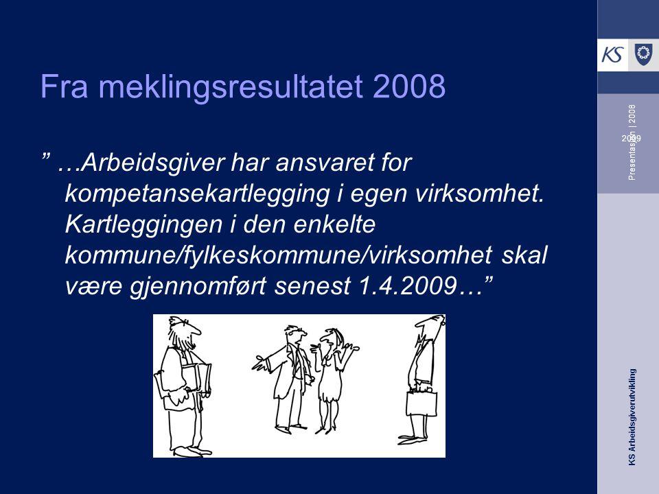 KS Arbeidsgiverutvikling 2009 Presentasjon | 2008 Fra meklingsresultatet 2008 …Arbeidsgiver har ansvaret for kompetansekartlegging i egen virksomhet.
