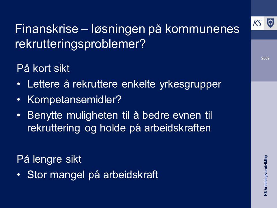 KS Arbeidsgiverutvikling 2009 Finanskrise – løsningen på kommunenes rekrutteringsproblemer.